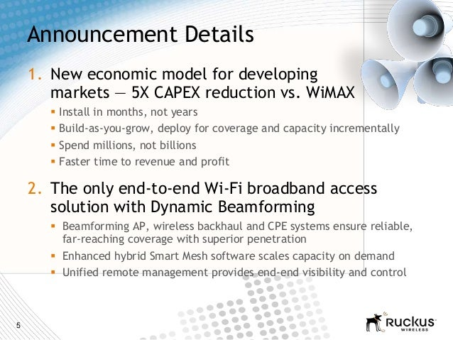 5Announcement Details1. New economic model for developingmarkets — 5X CAPEX reduction vs. WiMAX Install in months, not ye...