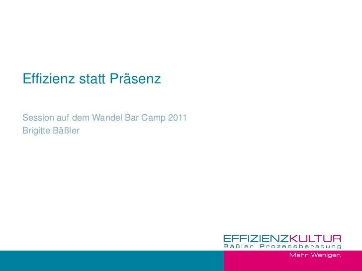 Effizienz statt PräsenzSession auf dem Wandel Bar Camp 2011Brigitte Bäßler