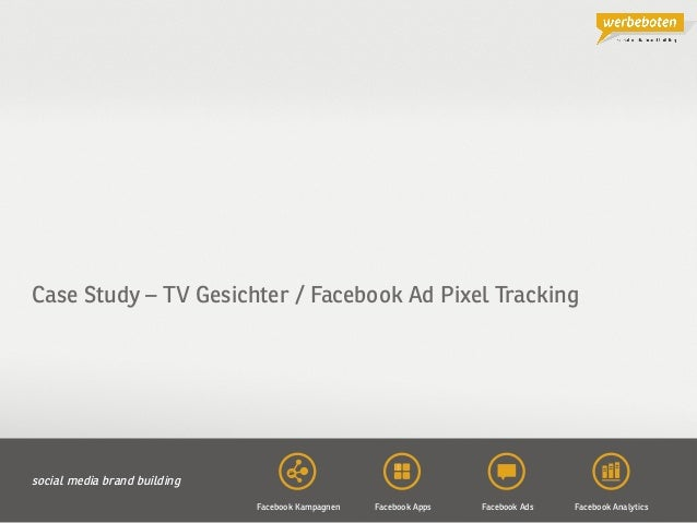 Copyright@2013 Werbeboten Media 1 Case Study – TV Gesichter / Facebook Ad Pixel Tracking Facebook Analytics social media b...
