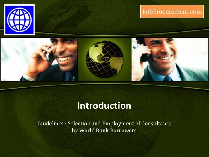 Introduction<br />Guidelines : Selection and Employment of Consultantsby World Bank Borrowers<br />