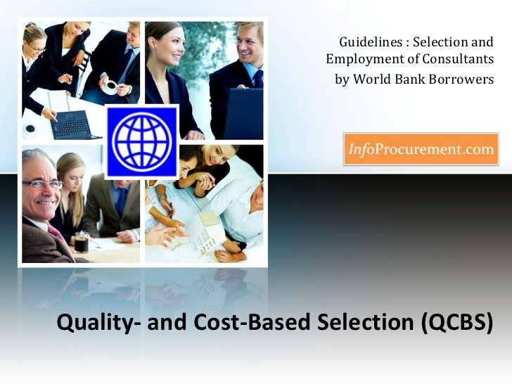 Quality- and Cost-BasedSelection (QCBS)<br />Guidelines : Selection and Employment of Consultants <br />by World Bank Borr...
