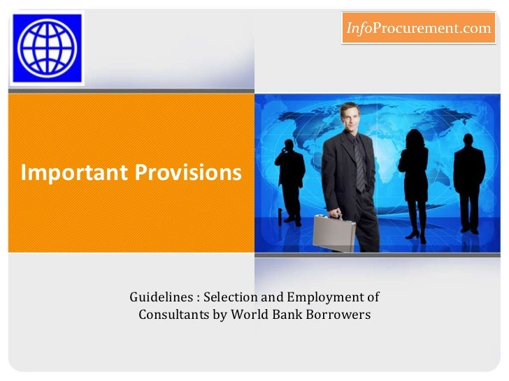 Important Provisions<br />Guidelines : Selection and Employment of Consultants by World Bank Borrowers<br />