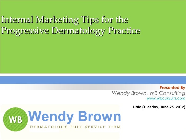 Internal Marketing Tips for theProgressive Dermatology Practice                                              Presented By ...