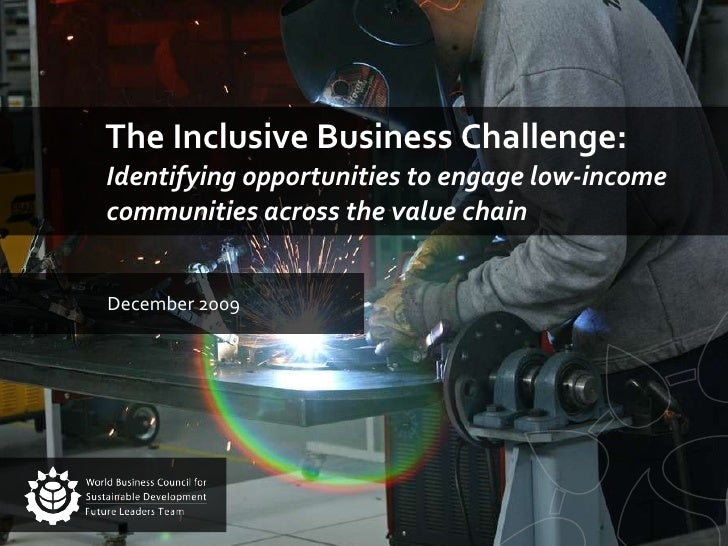 The Inclusive Business Challenge:  Identifying opportunities to engage low-income communities across the value chain  Dece...