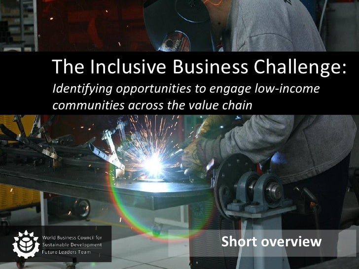 The Inclusive Business Challenge: Identifying opportunities to engage low-income communities across the value chain <br />...