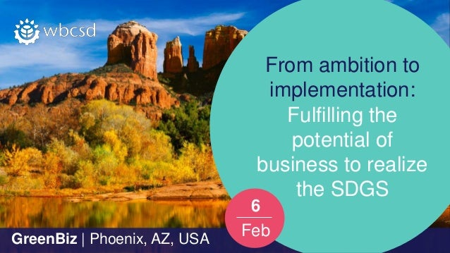 GreenBiz   Phoenix, AZ, USA From ambition to implementation: Fulfilling the potential of business to realize the SDGS Gree...