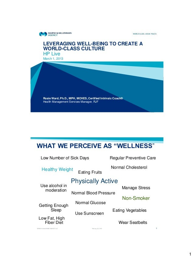 LEVERAGING WELL-BEING TO CREATE A       WORLD-CLASS CULTURE       HP Live       March 1, 2013       Rosie Ward, Ph.D., MPH...