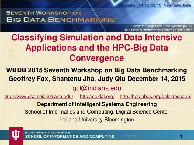 Classifying Simulation and Data Intensive Applications and the HPC-Big Data Convergence WBDB 2015 Seventh Workshop on Big ...