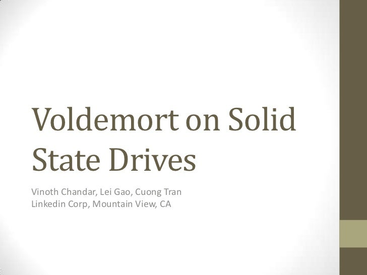 Voldemort on SolidState DrivesVinoth Chandar, Lei Gao, Cuong TranLinkedin Corp, Mountain View, CA