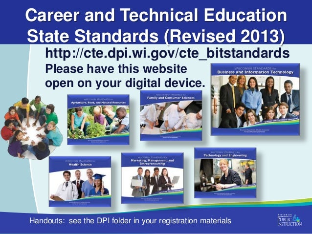 Career and Technical Education State Standards (Revised 2013) http://cte.dpi.wi.gov/cte_bitstandards Please have this webs...