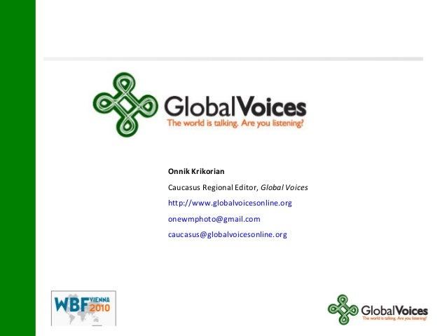 Onnik Krikorian Caucasus Regional Editor, Global Voices http://www.globalvoicesonline.org onewmphoto@gmail.com caucasus@gl...