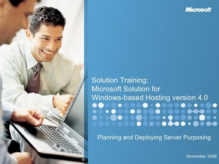 Planning and Deploying Server Purposing Solution Training:  Microsoft Solution for Windows-based Hosting version 4.0 Novem...