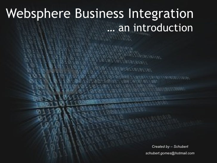 Websphere Business Integration Created by – Schubert [email_address] …  an introduction