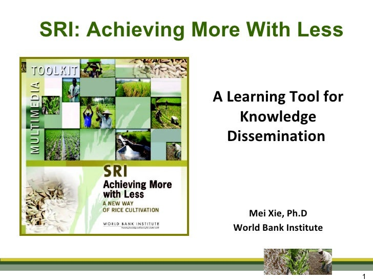 A Learning Tool for Knowledge Dissemination  Mei Xie, Ph.D World Bank Institute SRI: Achieving More With Less