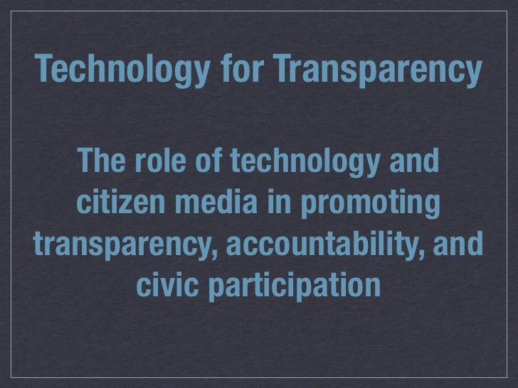 Technology for Transparency   The role of technology and   citizen media in promotingtransparency, accountability, and    ...