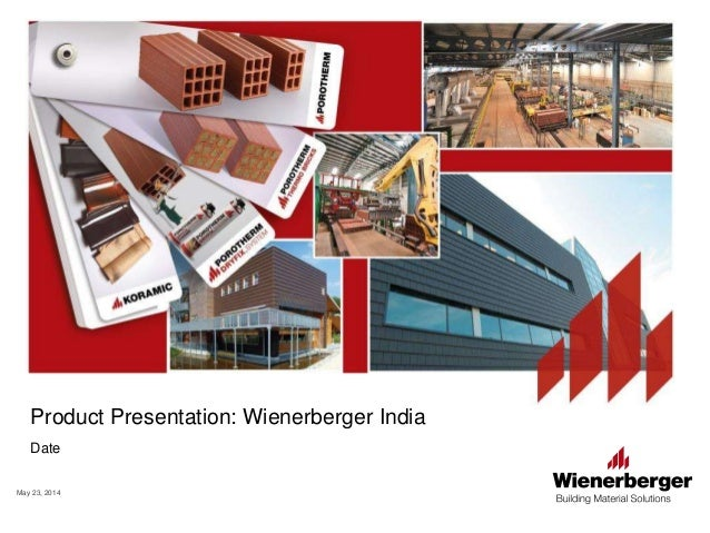 May 23, 2014 Product Presentation: Wienerberger India Date