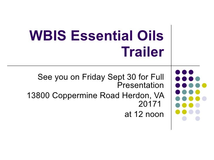 WBIS Essential Oils Trailer See you on Friday Sept 30 for Full Presentation 13800 Coppermine Road Herdon, VA 20171  at 12 ...