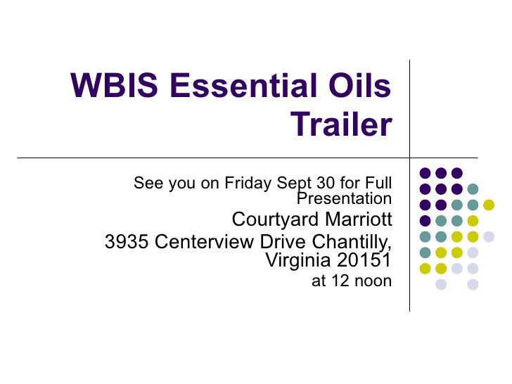 WBIS Essential Oils Trailer See you on Friday Sept 30 for Full Presentation Courtyard Marriott 3935 Centerview Drive Chant...