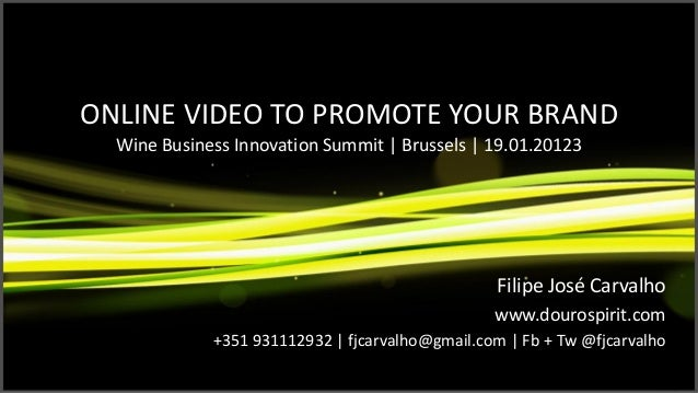 ONLINE VIDEO TO PROMOTE YOUR BRAND  Wine Business Innovation Summit   Brussels   19.01.20123                              ...