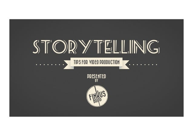 PRESENTED BY STORYTELLING TIPS FOR VIDEO PRODUCTION
