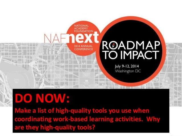 #NAFNext2014 DO NOW: Make a list of high-quality tools you use when coordinating work-based learning activities. Why are t...
