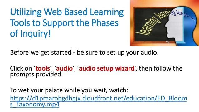Utilizing Web Based Learning Tools to Support the Phases of Inquiry! Before we get started - be sure to set up your audio....