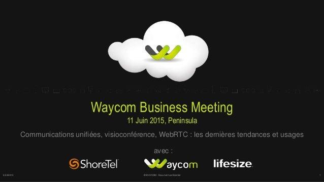 Waycom Business Meeting 11 Juin 2015, Peninsula Communications unifiées, visioconférence, WebRTC : les dernières tendances...