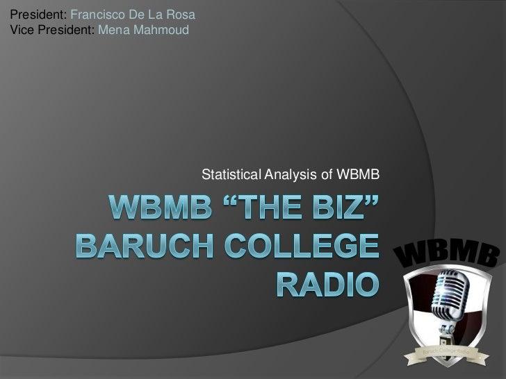 President: Francisco De La RosaVice President: Mena Mahmoud                                  Statistical Analysis of WBMB