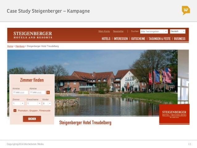 """Copyright@2014 Werbeboten Media  13 Case study Steigenberger – Insights Bisherige Learnings: """" Mehrere Kampagnen parallel ..."""