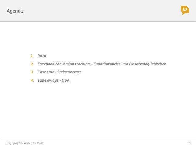 Copyright@2014 Werbeboten Media  2 Agenda 1. Intro 2. Facebook conversion tracking – Funktionsweise und Einsatzmöglichke...
