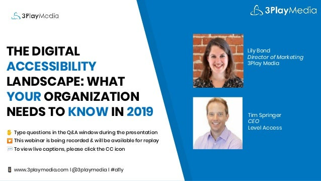 THE DIGITAL ACCESSIBILITY LANDSCAPE: WHAT YOUR ORGANIZATION NEEDS TO KNOW IN 2019 ✋ Type questions in the Q&A window durin...