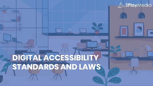 DIGITAL ACCESSIBILITY STANDARDS AND LAWS