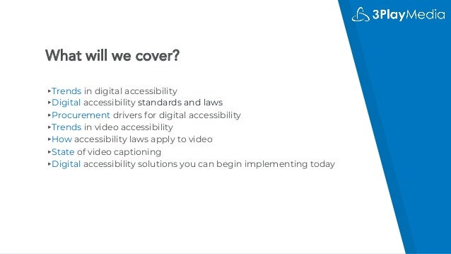 What will we cover? ▸Trends in digital accessibility ▸Digital accessibility standards and laws ▸Procurement drivers for di...