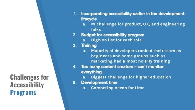 Challenges for Accessibility Programs 1. Incorporating accessibility earlier in the development lifecycle a. #1 challenge ...