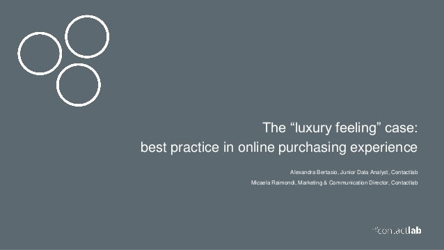 "The ""luxury feeling"" case: best practice in online purchasing experience Alexandra Bertasio, Junior Data Analyst, Contactl..."