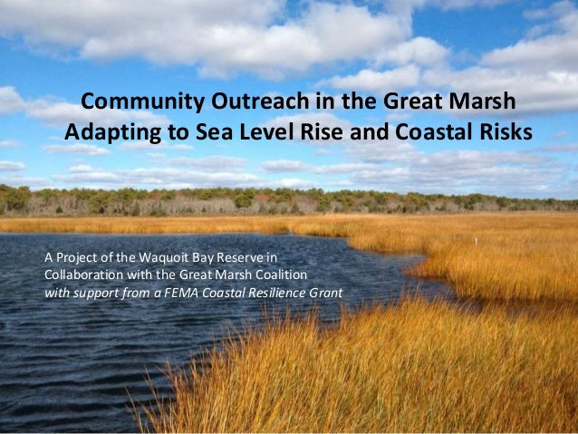 Community Outreach in the Great Marsh Adapting to Sea Level Rise and Coastal Risks A Project of the Waquoit Bay Reserve in...