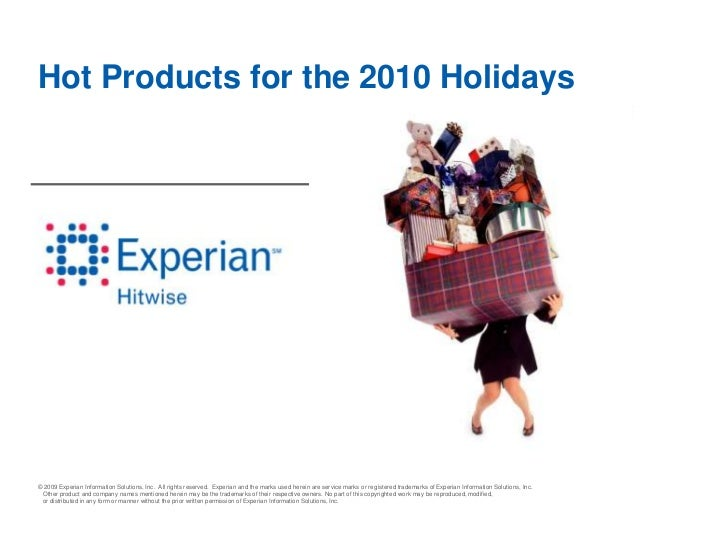 Hot Products for the 2010 Holidays© 2009 Experian Information Solutions, Inc. All rights reserved. Experian and the marks ...