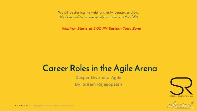 ® 1 | 5/5/2019 © Copyright 2006-2018 Inflectra Corporation Career Roles in the Agile Arena Deeper Dive into Agile By: Srir...