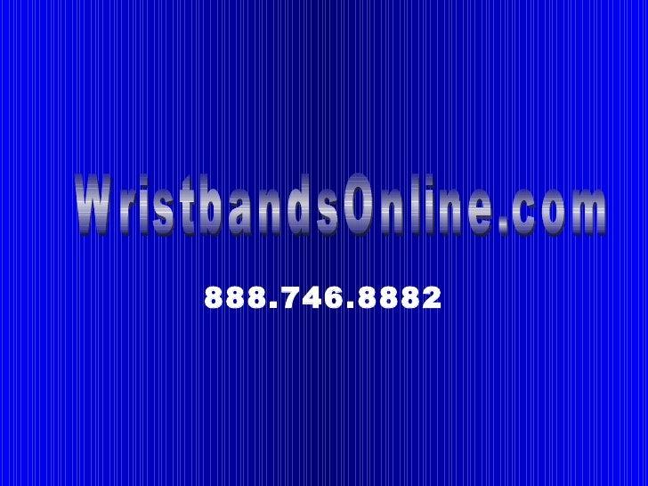 888.746.8882 WristbandsOnline.com