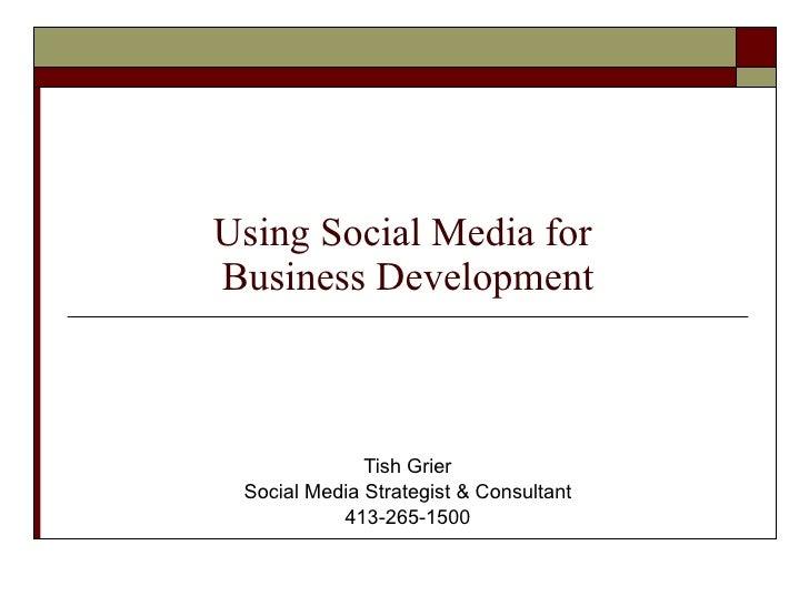Using Social Media for  Business Development Tish Grier Social Media Strategist & Consultant 413-265-1500