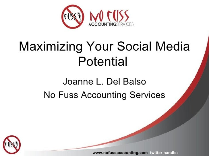 Maximizing Your Social Media Potential  Joanne L. Del Balso No Fuss Accounting Services www.nofussaccounting.com   twitter...