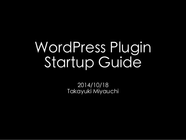 WordPress Plugin  Startup Guide  2014/10/18  Takayuki Miyauchi