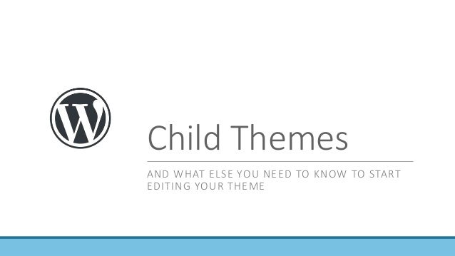 Child Themes AND WHAT ELSE YOU NEED TO KNOW TO START EDITING YOUR THEME