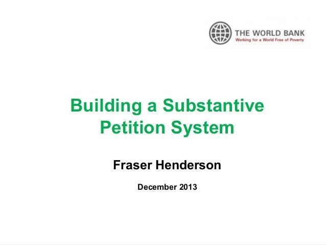 Building a Substantive Petition System Fraser Henderson December 2013