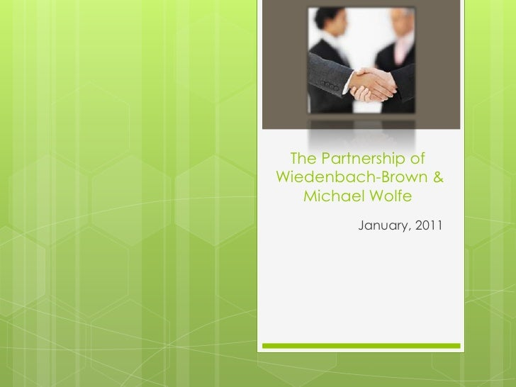 The Partnership of Wiedenbach-Brown & Michael Wolfe<br />January, 2011<br />