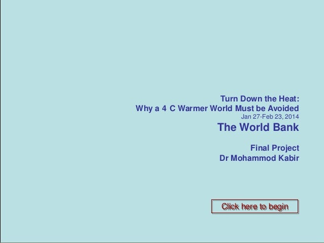 CLIMATE CHANGE Down the Heat: Turn Why a 4 C Warmer World Must be Avoided ADAPTATION IN BANGLADESH  Jan 27-Feb 23, 2014  T...
