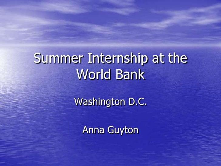 Summer Internship at the      World Bank       Washington D.C.         Anna Guyton