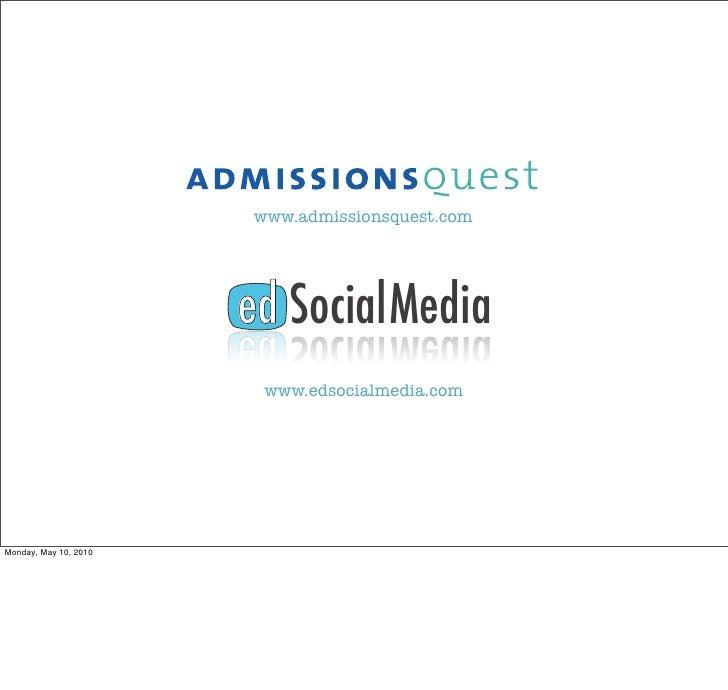 www.admissionsquest.com                            ed Social Media                         www.edsocialmedia.com     Monda...
