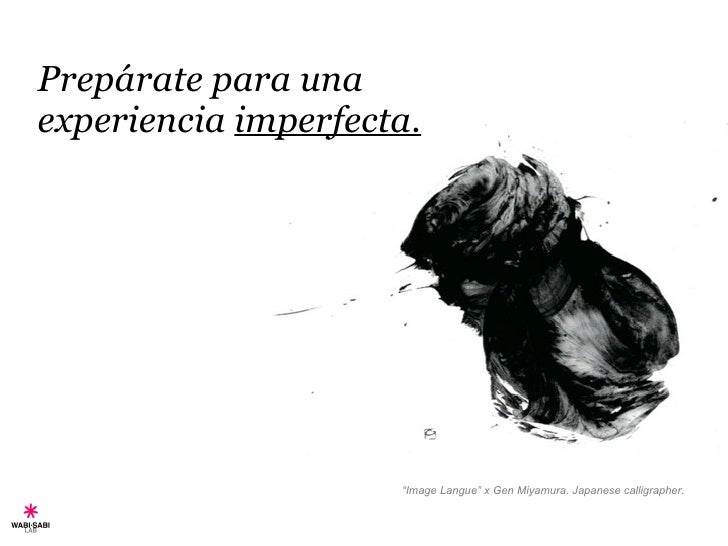 "Prepárate para una experiencia  imperfecta. "" Image Langue"" x Gen Miyamura. Japanese calligrapher."