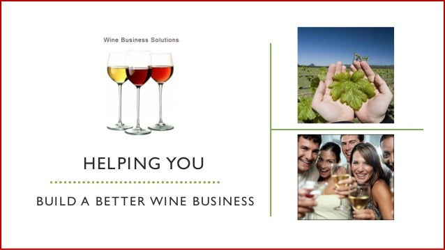 HELPING YOU BUILD A BETTER WINE BUSINESS
